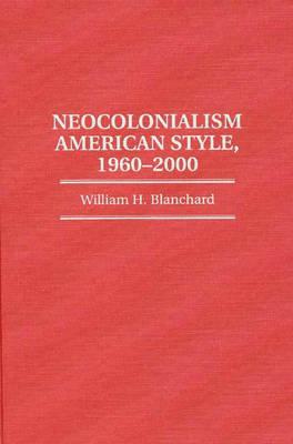 Neocolonialism American Style, 1960-2000 (Hardback)