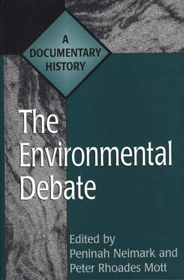 The Environmental Debate: A Documentary History - Primary Documents in American History & Contemporary Issues (Hardback)