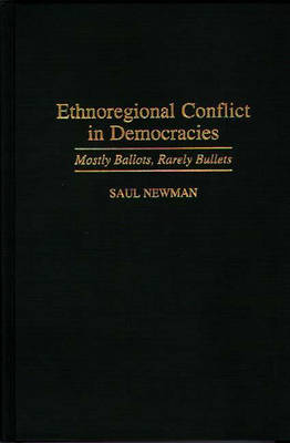 Ethnoregional Conflict in Democracies: Mostly Ballots, Rarely Bullets (Hardback)