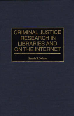 Criminal Justice Research in Libraries and on the Internet (Hardback)