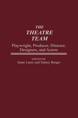 The Theatre Team: Playwright, Producer, Director, Designers, and Actors (Hardback)