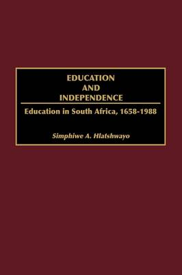 Education and Independence: Education in South Africa, 1658-1988 (Hardback)
