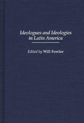 Ideologues and Ideologies in Latin America (Hardback)