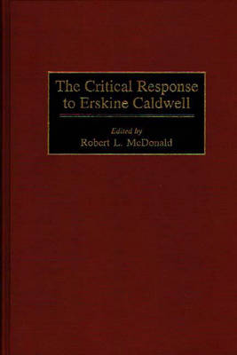 The Critical Response to Erskine Caldwell - Critical Responses in Arts and Letters (Hardback)
