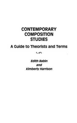 Contemporary Composition Studies: A Guide to Theorists and Terms (Hardback)