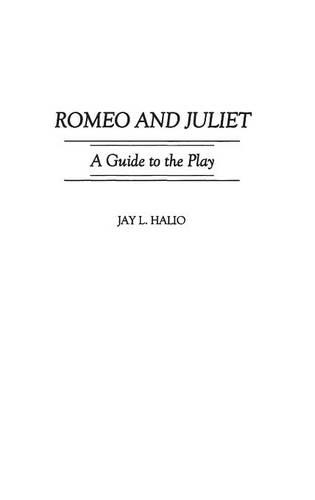Romeo and Juliet: A Guide to the Play - Greenwood Guides to Shakespeare (Hardback)