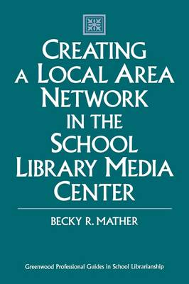 Creating a Local Area Network in the School Library Media Center (Hardback)