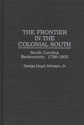 The Frontier in the Colonial South: South Carolina Backcountry, 1736-1800 (Hardback)