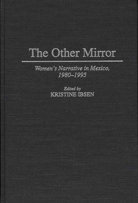 The Other Mirror: Women's Narrative in Mexico, 1980-1995 (Hardback)