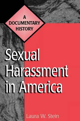Sexual Harassment in America: A Documentary History - Primary Documents in American History and Contemporary Issues (Hardback)