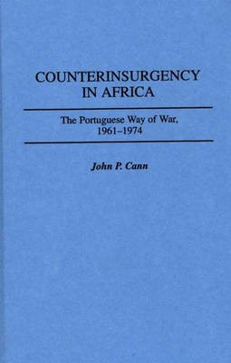 Counterinsurgency in Africa: The Portuguese Way of War, 1961-1974 (Hardback)