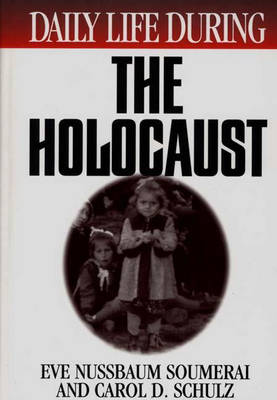 Daily Life During the Holocaust - Daily Life (Hardback)