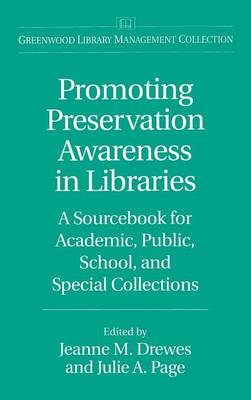 Promoting Preservation Awareness in Libraries: A Sourcebook for Academic, Public, School, and Special Collections (Hardback)