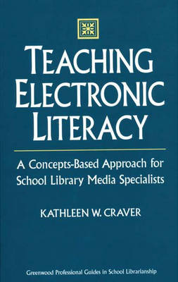 Teaching Electronic Literacy: A Concepts-Based Approach for School Library Media Specialists (Hardback)