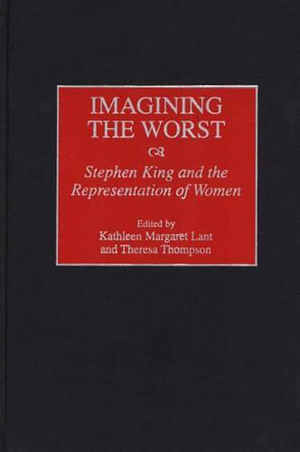 Imagining the Worst: Stephen King and the Representation of Women (Hardback)