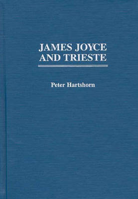 James Joyce and Trieste (Hardback)
