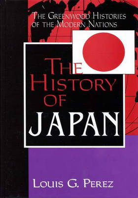 The History of Japan - Greenwood Histories of the Modern Nations (Hardback)