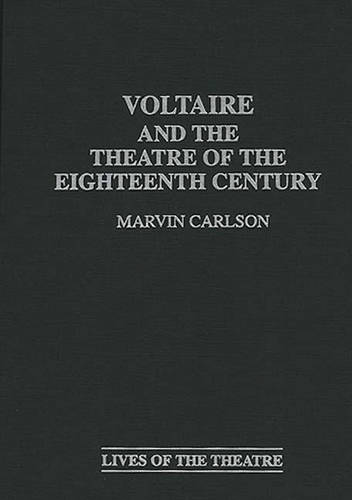Voltaire and the Theatre of the Eighteenth Century (Hardback)