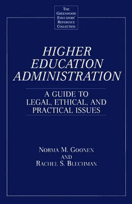 Higher Education Administration: A Guide to Legal, Ethical, and Practical Issues - The Greenwood Educators' Reference Collection (Hardback)
