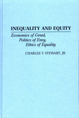 Inequality and Equity: Economics of Greed, Politics of Envy, Ethics of Equality (Hardback)