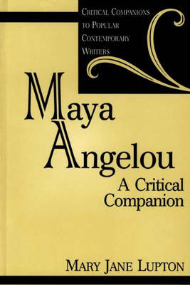 Maya Angelou: A Critical Companion - Critical Companions to Popular Contemporary Writers (Hardback)