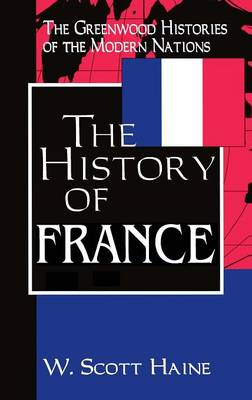 The History of France - Greenwood Histories of the Modern Nations (Hardback)