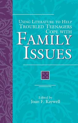 Using Literature to Help Troubled Teenagers Cope with Family Issues - The Greenwood Press Using Literature to Help Troubled Teenagers Series (Hardback)