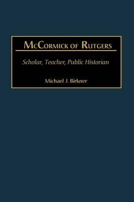 McCormick of Rutgers: Scholar, Teacher, Public Historian (Hardback)