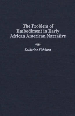 The Problem of Embodiment in Early African American Narrative (Hardback)