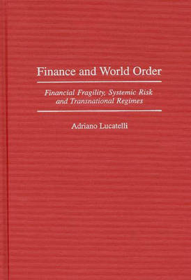 Finance and World Order: Financial Fragility, Systemic Risk, and Transnational Regimes (Hardback)