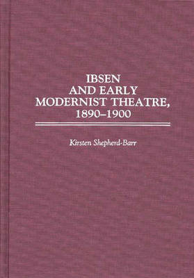 Ibsen and Early Modernist Theatre, 1890-1900 (Hardback)