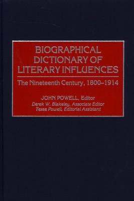 Biographical Dictionary of Literary Influences: The Nineteenth Century, 1800-1914 (Hardback)