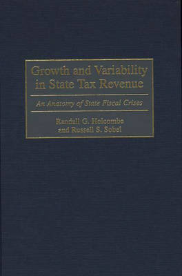Growth and Variability in State Tax Revenue: An Anatomy of State Fiscal Crises (Hardback)