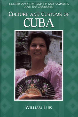 Culture and Customs of Cuba - Cultures and Customs of the World (Hardback)