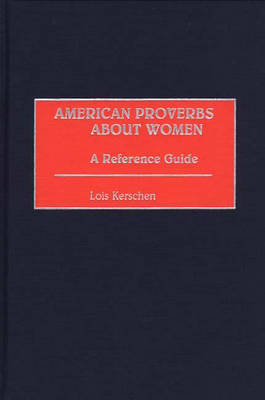 American Proverbs About Women: A Reference Guide (Hardback)