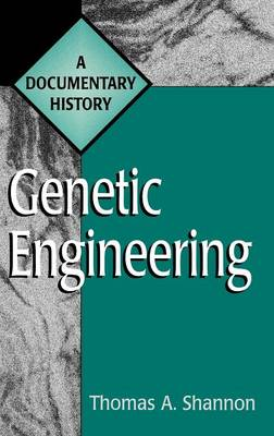 Genetic Engineering: A Documentary History - Primary Documents in American History and Contemporary Issues (Hardback)