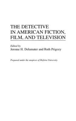 The Detective in American Fiction, Film, and Television (Hardback)