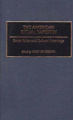 The American Ritual Tapestry: Social Rules and Cultural Meanings (Hardback)