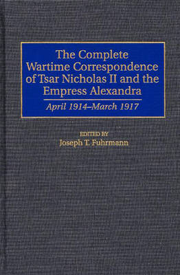 The Complete Wartime Correspondence of Tsar Nicholas II and the Empress Alexandra