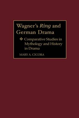 Wagner's Ring and German Drama: Comparative Studies in Mythology and History in Drama (Hardback)