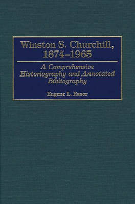 Winston S. Churchill, 1874-1965: A Comprehensive Historiography and Annotated Bibliography - Bibliographies of World Leaders (Hardback)
