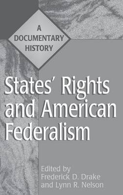 States' Rights and American Federalism: A Documentary History - Primary Documents in American History and Contemporary Issues (Hardback)