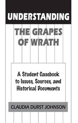 "Understanding The Grapes of Wrath: A Student Casebook to Issues, Sources, and Historical Documents - The Greenwood Press ""Literature in Context"" Series (Hardback)"