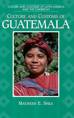 Culture and Customs of Guatemala - Cultures and Customs of the World (Hardback)