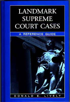Landmark Supreme Court Cases: A Reference Guide (Hardback)