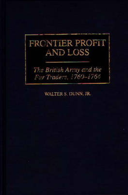 Frontier Profit and Loss: The British Army and the Fur Traders, 1760-1764 (Hardback)