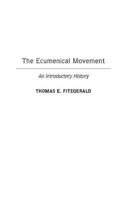 The Ecumenical Movement: An Introductory History (Hardback)