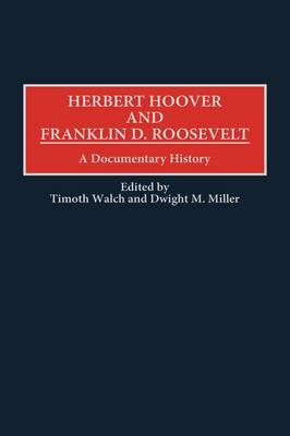 Herbert Hoover and Franklin D. Roosevelt: A Documentary History (Hardback)