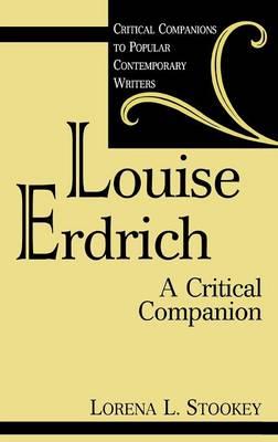 Louise Erdrich: A Critical Companion - Critical Companions to Popular Contemporary Writers (Hardback)