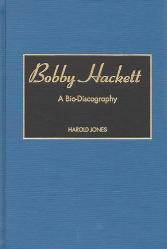 Bobby Hackett: A Bio-Discography - Discographies: Association for Recorded Sound Collections Discographic Reference (Hardback)
